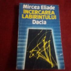 MIRCEA ELIADE - INCERCAREA LABIRINTULUI - Filosofie