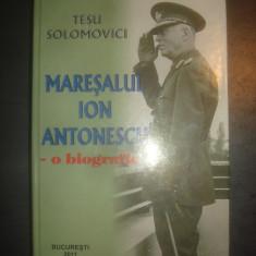 TESU SOLOMOVICI - MARESALUL ION ANTONESCU, O BIOGRAFIE - Istorie