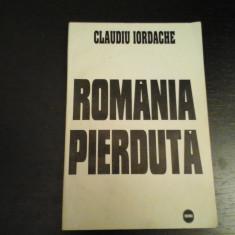 Romania pierduta - Claudiu Iordache, Ed. Irini, 1995, 160 pag, Semnatura autor