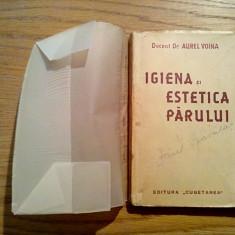 """IGIENA SI ESTETICA PARULUI - Aurel Voina - Editura """"Cugetarea"""" , 1939, 263 p."""