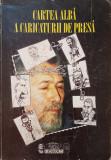 CARTEA ALBA A CARICATURII DE PRESA - Ion Barbu, Ion Barbu
