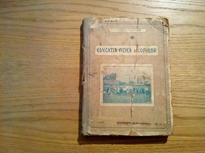 EDUCATIA FIZICA A COPIILOR *  Varsta 1 - 15 ani - Alex. Manolescu - 1927, 333 p. foto mare