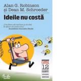 Ideile nu costa -Alan G. Robinson, Dean M. Schroeder