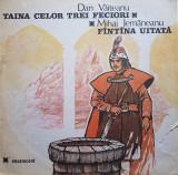 TAINA CELOR TREI FECIORI - Vaiteanu * FANTANA UITATA - Jemaneanu (DISC VINIK), VINIL