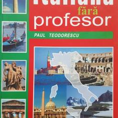 LIMBA ITALIANA FARA PROFESOR - Paul Teodorescu 1999 - Curs Limba Italiana