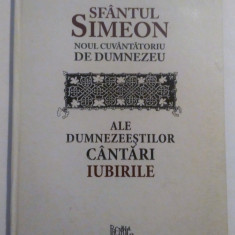 Ale Dumnezeestilor Cantari / Iubirile - Sfantul Simeon - Carti bisericesti