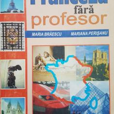LIMBA FRANCEZA FARA PROFESOR - M. Braescu, M. Perisanu - Curs Limba Franceza
