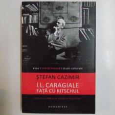 I.L . CARAGIALE FATA CU KITSCHUL de STEFAN CAZIMIR, EDITIA A DOUA, 2012