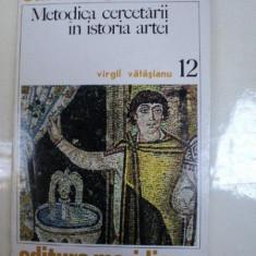 METODICA CERCETARII IN ISTORIA ARTEI-VIRGIL VATASIANU, BUCURESTI 1974 - Carte Istoria artei