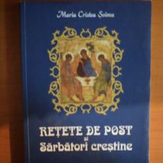 RETETE DE POST SI SARBATORI CRESTINE, ED. a IV a de MARIA CRISTEA SOIMU, Bucuresti 2012 - Carte Retete traditionale romanesti