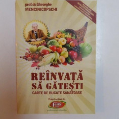REINVATA SA GATESTI CARTE DE BUCATE SANATOASE de GHEORGHE MENCINICOPSCHI, 2012 - Carte Retete traditionale romanesti