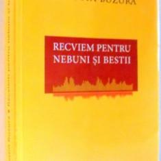 RECVIEM PENTRU NEBUNI SI BESTII de AUGUSTIN BUZURA, 2017 - Roman