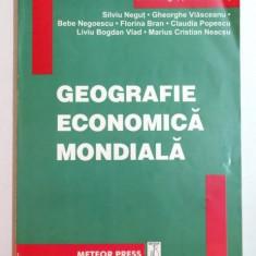 GEOGRAFIE ECONOMICA MONDIALA de SILVIU NEGUT.....MARIUS CRISTIAN NEACSU, 2003 - Carte Geografie