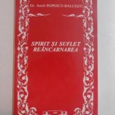 SPIRIT SI SUFLET . REINCARNAREA de AUREL POPESCU-BALCESTI 2002 - Carte ezoterism