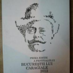 PRIMA EDITIE A FESTIVALULUI BUCURESTI LUI CARAGIALE 2012 - Carte Teatru