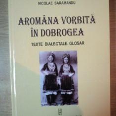 AROMANA VORBITA IN DOBROGEA. TEXTE DIALECTALE. GLOSAR de NICOLAE SARAMANDU 2007 - Carte Fabule