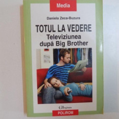 TOTUL LA VEDERE, TELEVIZIUNEA DUPA BIG BROTHER de DANIELA ZECA BUZURA, 2007 - Carte Sociologie