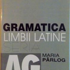 GRAMATICA LIMBII LATINE, SERIA AG de MARIA PARLOG, 2001