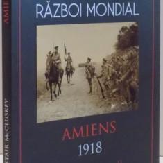 PRIMUL RAZBOI MONDIAL, AMIENS 1918 de ALISTAIR MCCLUSKEY, 2017 - Istorie