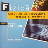 FIZICA CULEGERE DE PROBLEME PROPUSE SI REZOLVATE CLASELE XI-XII - M. Chirita - Carte Fizica