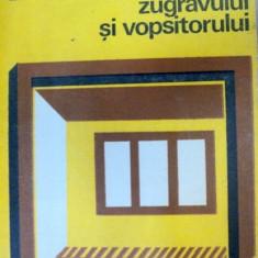 CARTEA ZUGRAVULUI SI VOPSITORULUI, EDITIA A IV-A, BUCURESTI 1981-C.TSICURA - Carti Mecanica