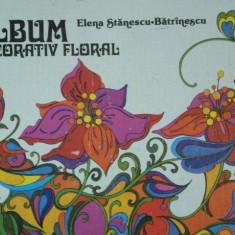 ALBUM DECORATIV FLORAL de ELENA STANESCU-BATRANESCU 1981 - Carte Fabule