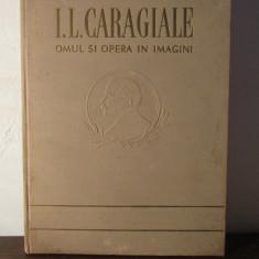 I.L.CARAGIALE -OMUL SI OPERA IN IMAGINI - Roman