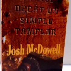 MAI MULT DECAT UN SIMPLU TAMPLAR de JOSH MCDOWELL, 2008 - Carti Crestinism