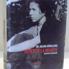 REPETITIE LA MOARTE....DIN SPATELE GRATIILOR de DR. GALINA RADULEANU, 2017 - Roman