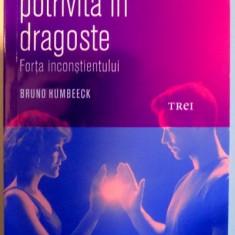 ALEGEREA POTRIVITA IN DRAGOSTE, FORTA INCOSTIENTULUI de BRUNO HUMBEECK, 2017 - Carte Psihologie