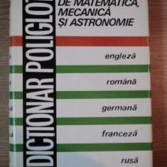 DICTIONAR POLIGLOT DE MATEMATICA, MECANICA SI ASTRONOMIE de ACAD. PROF. NICOLAE TEODORESCU, Bucuresti 1978 - Carti Mecanica