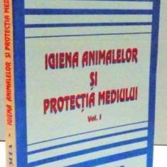 IGIENA ANIMALELOR SI PROTECTIA MEDIULUI, VOL. I, 1996 - Carte Biologie