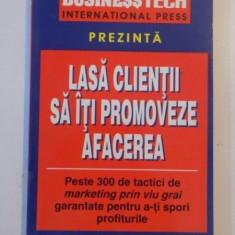 LASA CLIENTII SA ITI PROMOVEZE AFACEREA de MICHAEL E. CAFFERKY, 1997 - Carte Marketing