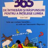 365 DE INTREBARI SI RASPUNSURI PENTRU A INTELEGE LUMEA de JOAN SOLE, 2014 - Carte de povesti