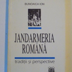 JANDARMERIA ROMANA, TRADITII SI PERSECTIVE de BUNOAICA ION - Carte Istorie