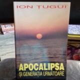 APOCALIPSA SI GENERATIA VIITOARE - ION TUGUI