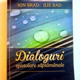 DIALOGURI EPISTOLARE SAPTAMANALE de ION BRAD, ILIE RAD, 2014