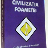 CIVILIZATIA FOAMETEI, O ALTA ABORDARE A UMANIZARII de AMALIA G. DIACONEASA, 2007 - Istorie