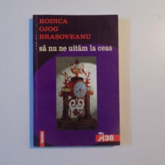 SA NU NE UITAM LA CEAS de RODICA OJOG BRASOVEANU, 2001 - Roman