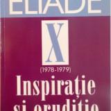 DOSARUL ELIADE, VOL. X, (1978-1979) INSPIRATIE SI ERUDITIE, CUVANT INAINTE de MIRCEA HANDOCA, 2005