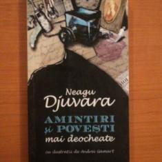 AMINTIRI SI POVESTI MAI DEOCHEATE de NEAGU DJUVARA 2009 - Istorie