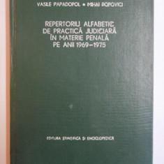 REPERTORIU ALFABETIC DE PRACTICA JUDICIARA IN MATERIE PENALA PE ANII 1969 - 1975 de VASILE PAPADOPOL, MIHAI POPOVICI, Bucuresti 1977