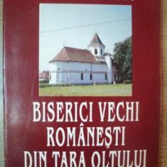 BISERICI VECHI ROMANESTI DIN TARA OLTULUI de VALERIU LITERAT, 1996 - Carte Arhitectura