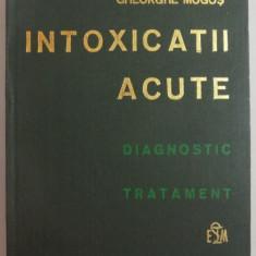 INTOXICATII ACUTE, DIAGNOSTIC, TRATAMENT de GHEORGHE MOGOS, 1981