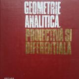 GEOMETRIE ANALITICA PROIECTIVA SI DIFERENTIALA - N. Mihaileanu - Carte Matematica