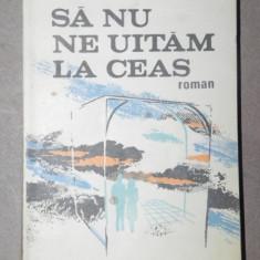 SA NU NE UITAM LA CEAS - RODICA OJOG-BRASOVEANU BUCURESTI 1984 - Roman