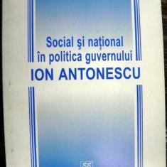 Social si national in politica guvernului Ion Antonescu - Carte Istorie