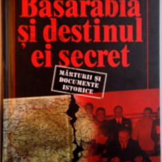 BASARABIA SI DESTINUL EI SECRET, MARTURII SI DOCUMENTE ISTORICE de VASILE STURZA, 2016 - Istorie