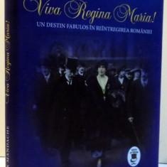 VIVA REGINA MARIA ! UN DESTIN FABULOS IN REINTREGIREA ROMANIEI, 2016 - Istorie