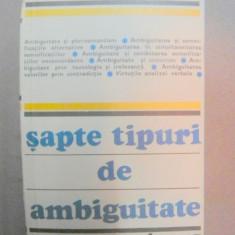 SAPTE TIPURI DE AMBIGUITATE de WILLIAM EMPSON BUCURESTI, 1981